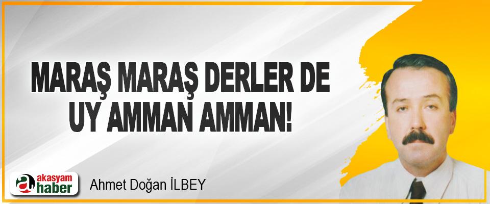 Maraş Maraş Derler de Uy Amman Amman!