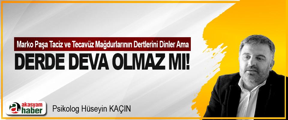 Marko Paşa Taciz Ve Tecavüz Mağdurlarının Dertlerini Dinler Ama Derde Deva Olmaz Mı!
