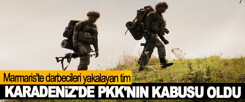 Marmaris'te darbecileri yakalayan tim, Karadeniz'de PKK'nın Kabusu Oldu