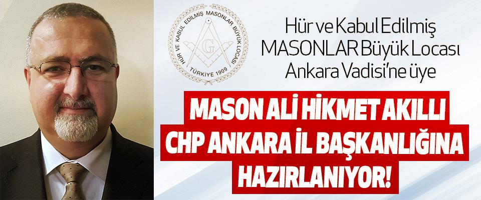 Mason Ali Hikmet Akıllı CHP Ankara İl Başkanlığına Hazırlanıyor!