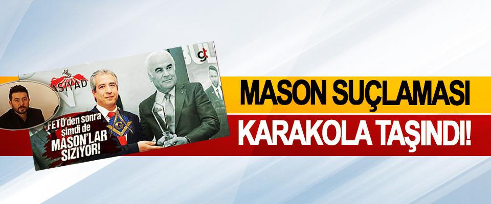 Mason Suçlaması Karakola Taşındı!