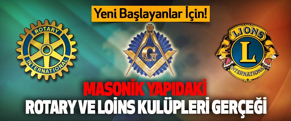 Masonik Yapıdaki Rotary Ve Loins Kulüpleri Gerçeği