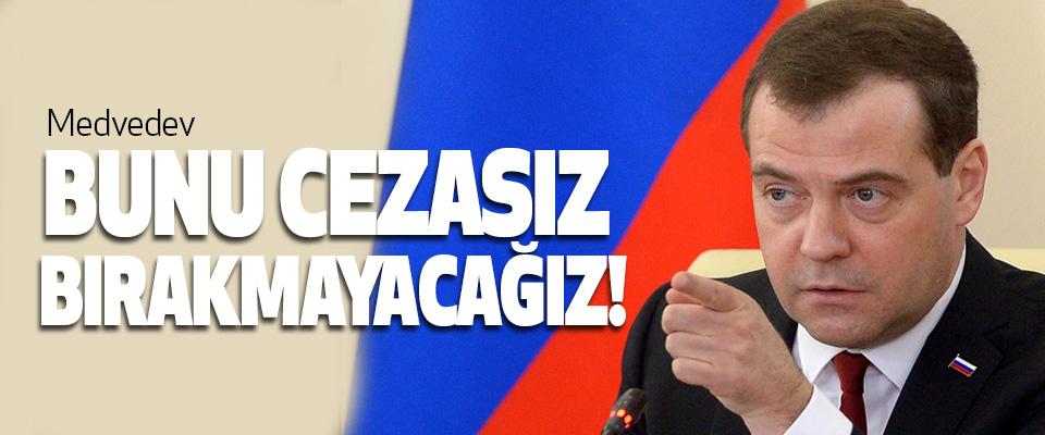 Medvedev, Bunu cezasız bırakmayacağız!