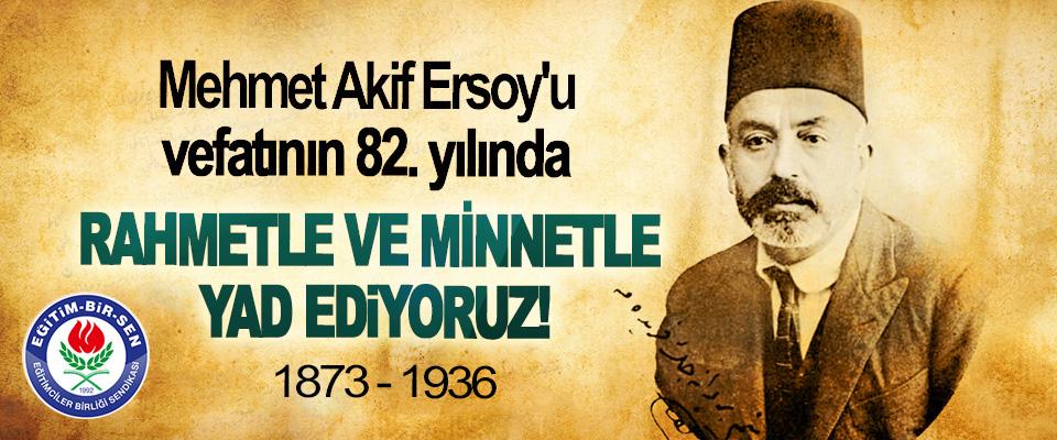 Mehmet Akif Ersoy'u vefatının 82. yılında Rahmetle Ve Minnetle Yad ediyoruz!