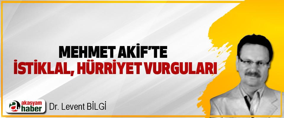 Mehmet Akif'te İstiklal, Hürriyet Vurguları
