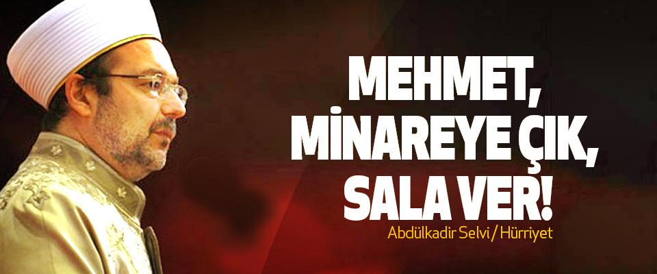 Mehmet, minareye çık, sala ver!