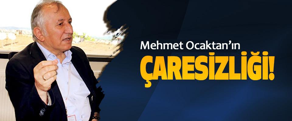 Mehmet Ocak'tanın Çaresizliği!