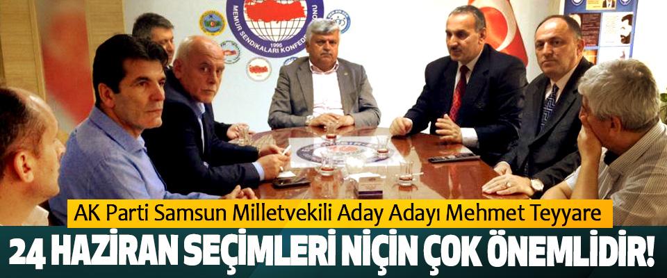 Mehmet Teyyare; 24 Haziran Seçimleri Niçin Çok Önemlidir!