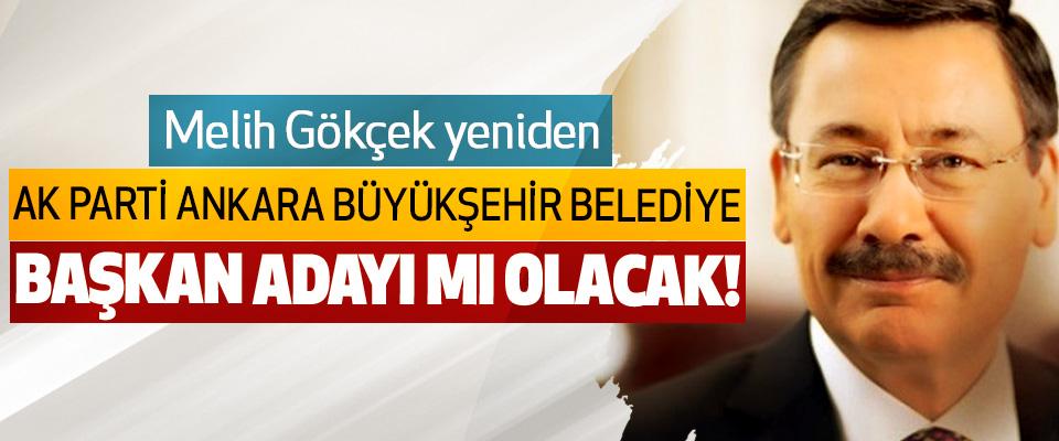 Melih Gökçek yeniden Ak parti Ankara büyükşehir belediye başkan adayı mı olacak!