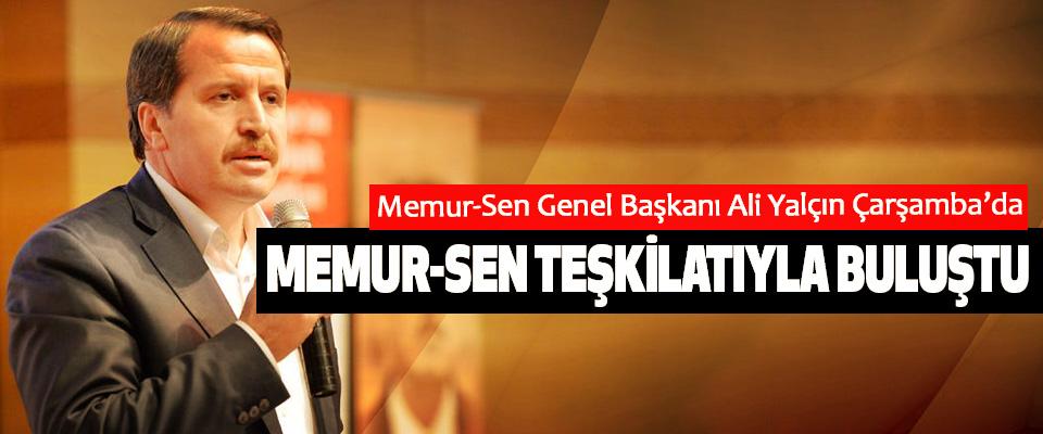 Memur-Sen Genel Başkanı Ali Yalçın Çarşamba'da Memur-Sen Teşkilatıyla Buluştu
