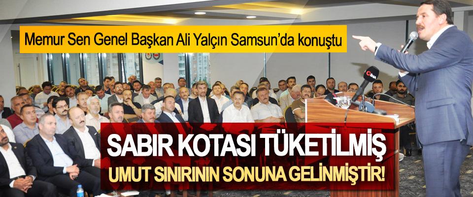 Memur Sen Genel Başkan Ali Yalçın Samsun'da konuştu; Sabır kotası tüketilmiş, umut sınırının sonuna gelinmiştir!