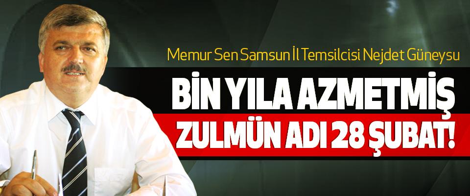 Memur Sen Samsun İl Temsilcisi Güneysu: Bin yıla azmetmiş zulmün adı 28 Şubat!