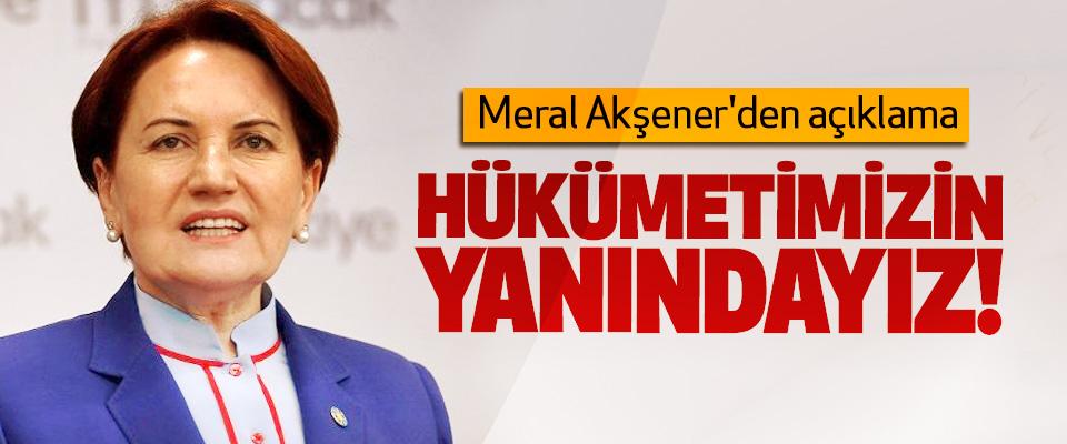 Meral Akşener'den açıklama; Hükümetimizin yanındayız!