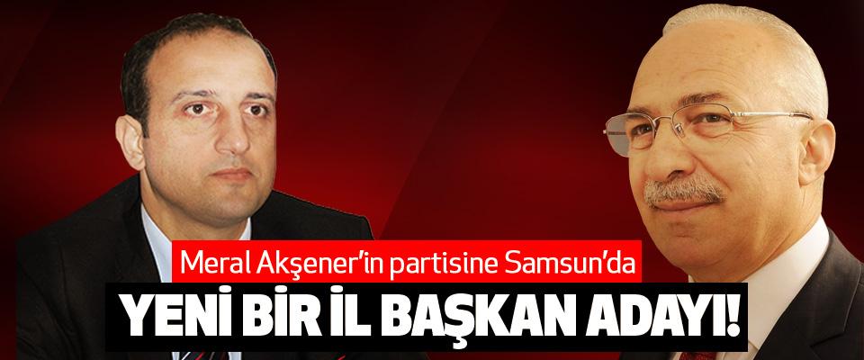 Meral Akşener'in partisine Samsun'da Yeni bir il başkan adayı!