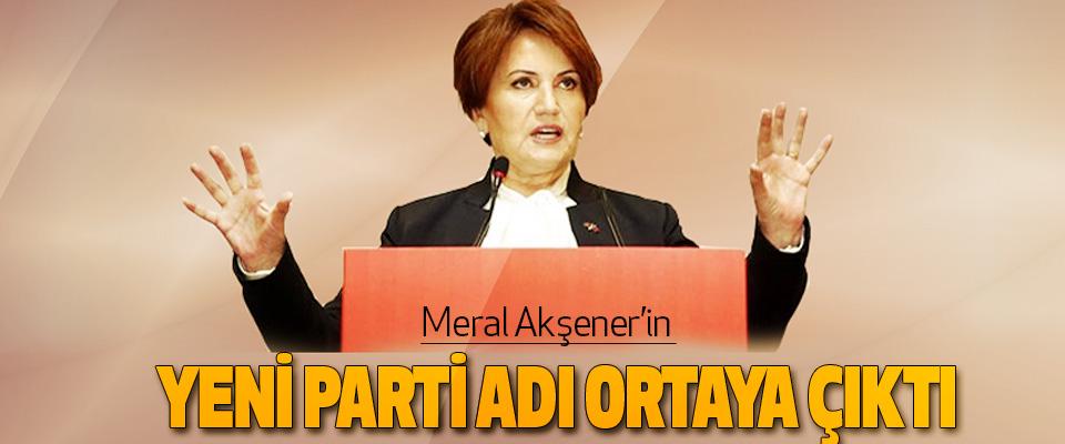 Meral Akşener'in Yeni Parti Adı Ortaya Çıktı