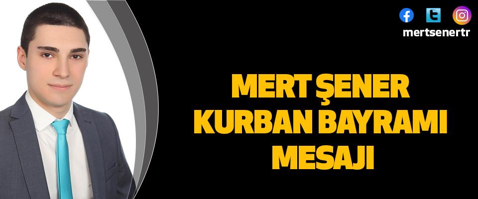 Mert Şener Kurban Bayramı Mesajı