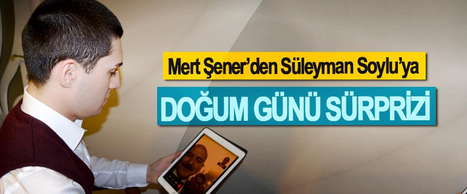Mert Şener'den Süleyman Soylu'ya Doğum Günü Sürprizi