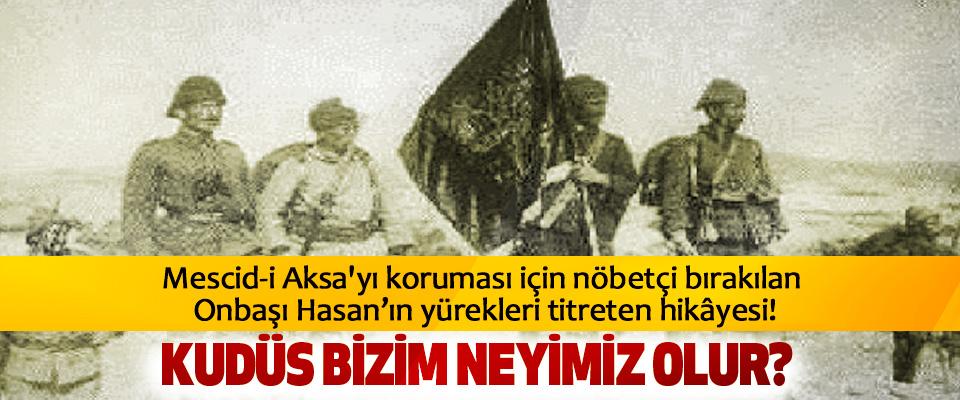 Mescid-i Aksa'yı koruması için nöbetçi bırakılan  Onbaşı Hasan'ın yürekleri titreten hikâyesi!