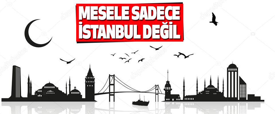 Mesele Sadece İstanbul Değil