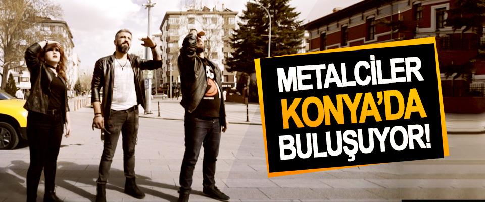 Metalciler Konya'da buluşuyor!