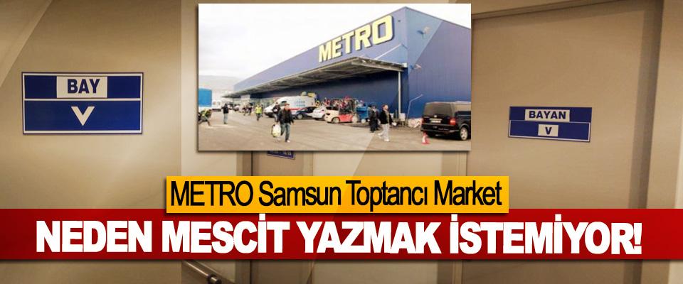 METRO Samsun Toptancı Market Neden mescit yazmak istemiyor!