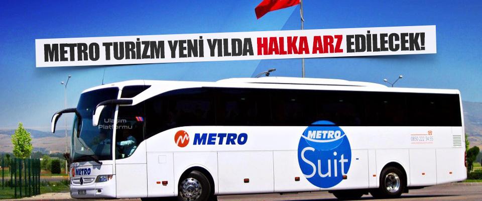 Metro Turizm Yeni Yılda Halka Arz Edilecek!