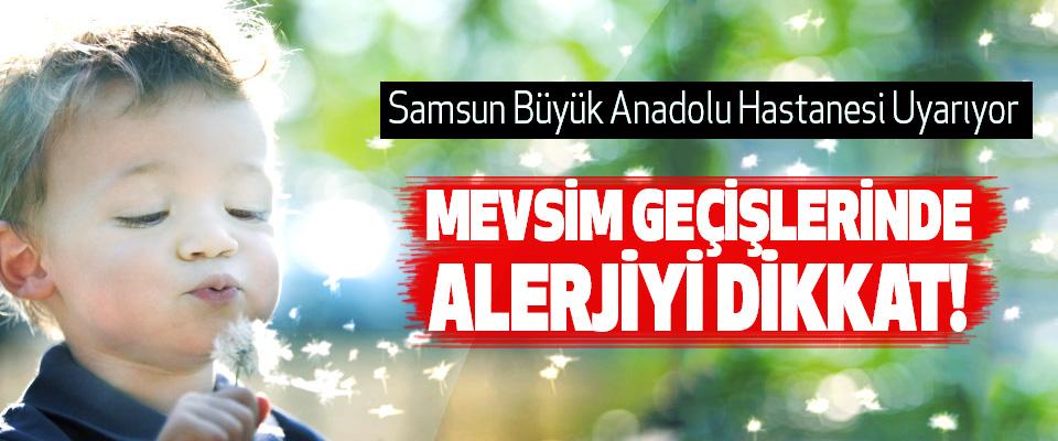 Mevsim geçişlerinde alerjiyi dikkat!
