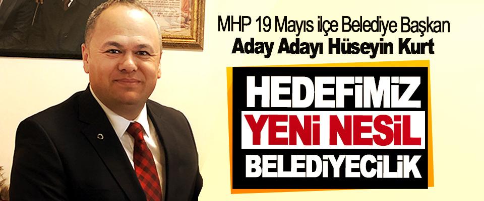 MHP 19 Mayıs ilçe Belediye Başkan Aday Adayı Hüseyin Kurt: Hedefimiz Yeni Nesil Belediyecilik