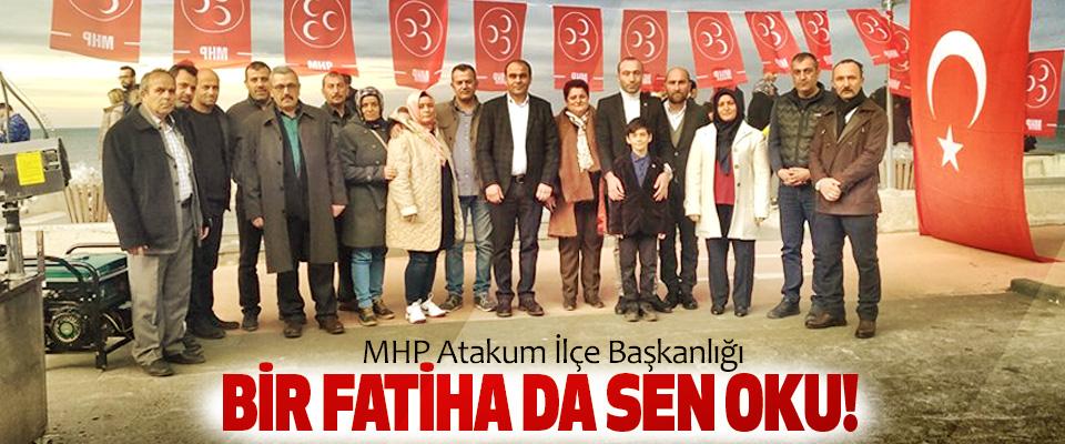 MHP Atakum İlçe Başkanlığı Bir Fatiha da sen oku!