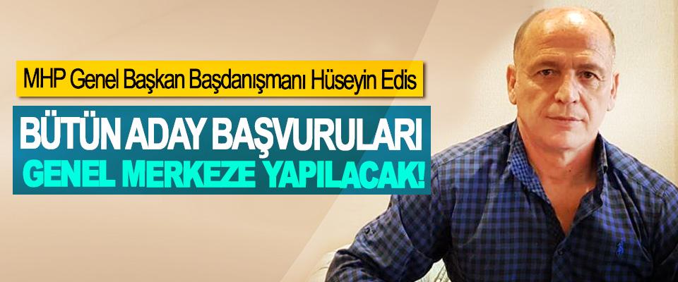 MHP Genel Başkan Başdanışmanı Hüseyin Edis: Bütün aday başvuruları genel merkeze yapılacak!