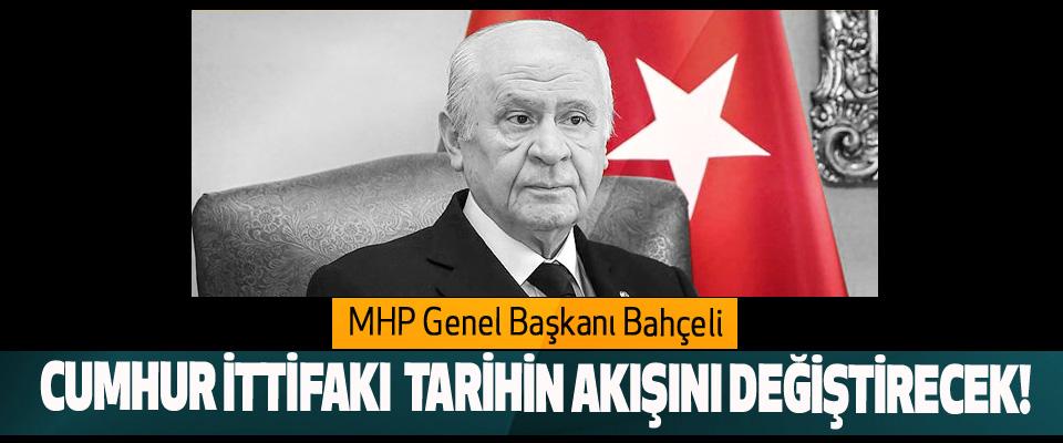 MHP Genel Başkanı Bahçeli: Cumhur İttifakı Tarihin Akışını Değiştirecek!