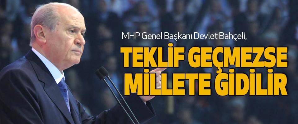 MHP Genel Başkanı Devlet Bahçeli, Teklif Geçmezse Millete Gidilir