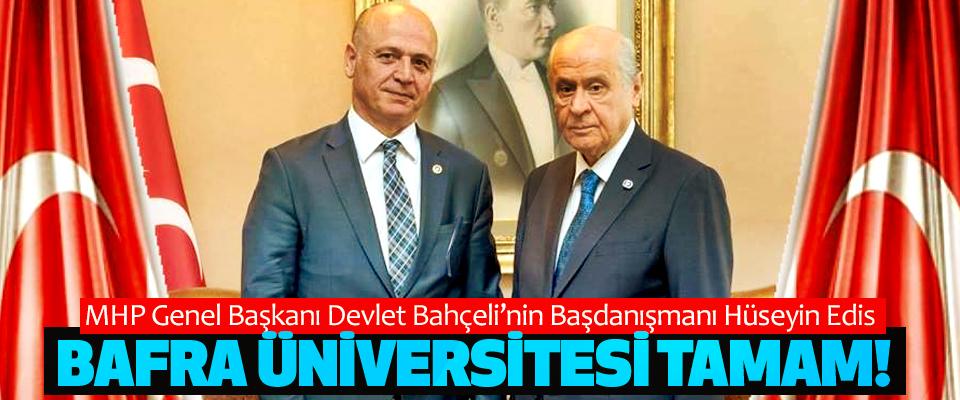 MHP Genel Başkanı Devlet Bahçeli'nin Başdanışmanı Hüseyin Edis:Bafra Üniversitesi tamam!
