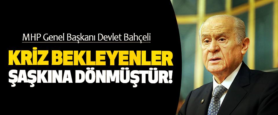 MHP Genel Başkanı Devlet Bahçeli: Kriz Bekleyenler Şaşkına Dönmüştür!