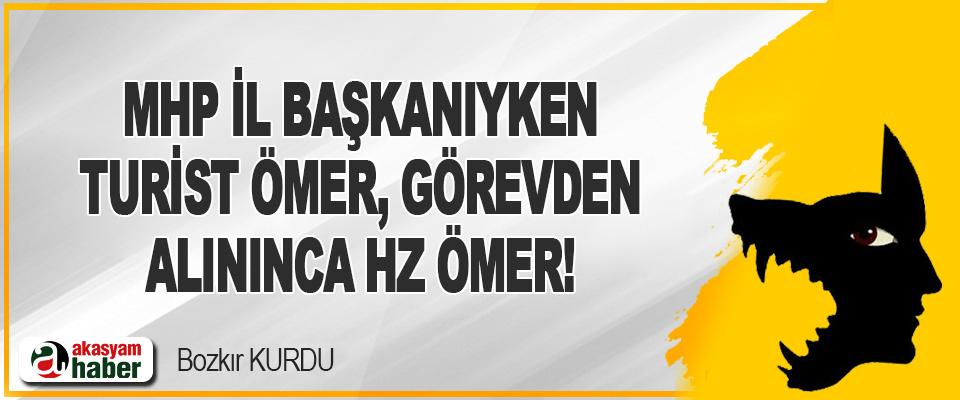 Mhp İl Başkanıyken Turist Ömer, Görevden Alınınca HZ. Ömer!