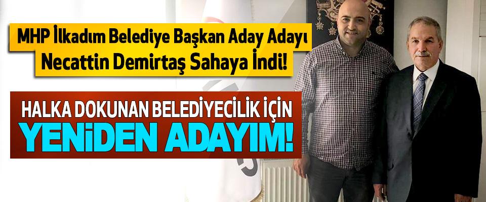 MHP İlkadım Belediye Başkan Aday Adayı Necattin Demirtaş Sahaya İndi!