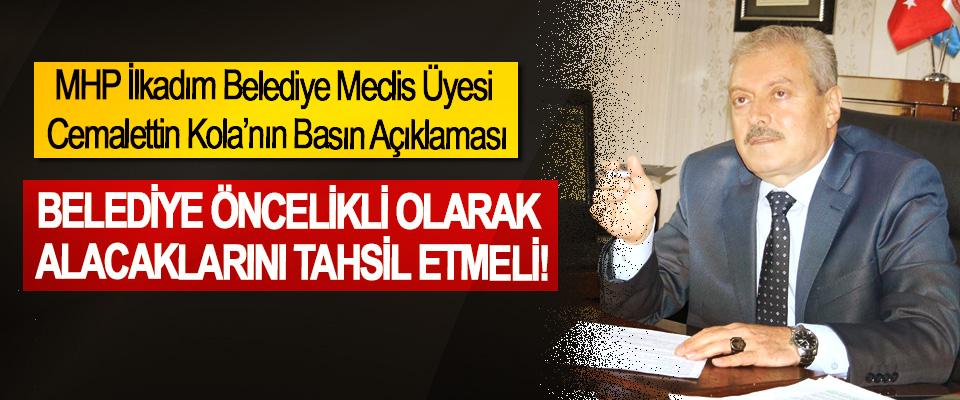 MHP İlkadım Belediye Meclis Üyesi Cemalettin Kola: Belediye öncelikli olarak alacaklarını tahsil etmeli!