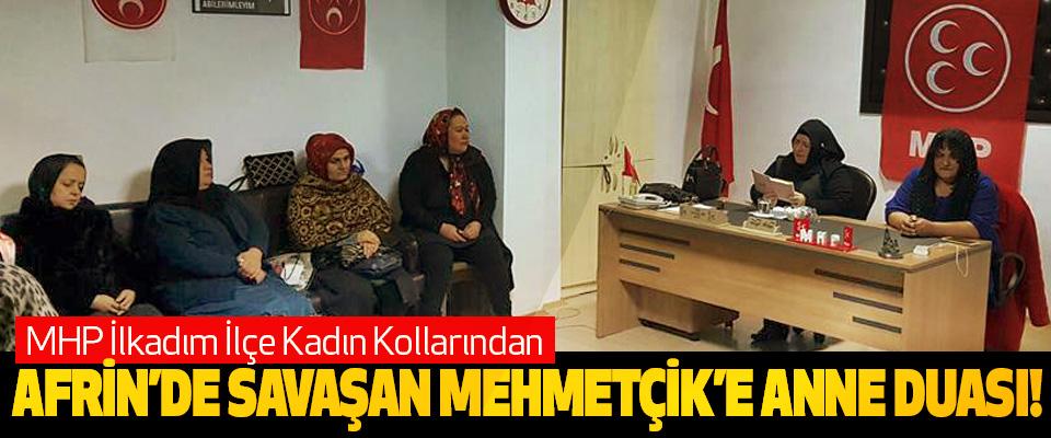 MHP İlkadım İlçe Kadın Kollarından Afrin'de savaşan Mehmetçik'e anne duası!