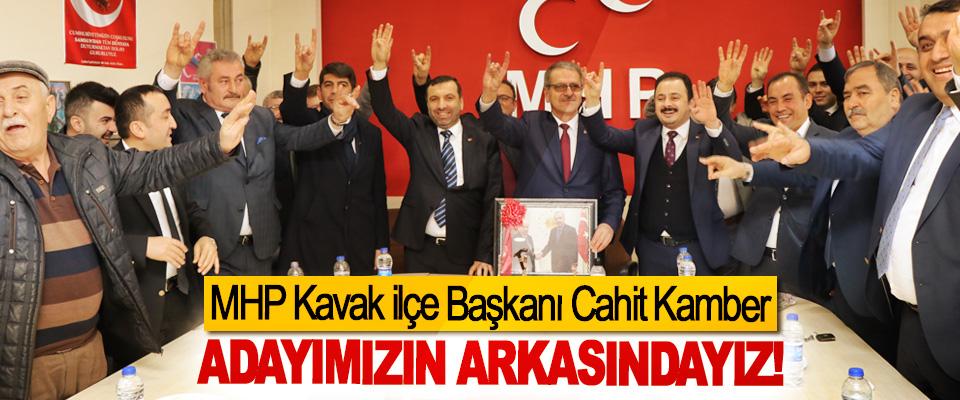 MHP Kavak ilçe Başkanı Cahit Kamber: Adayımızın arkasındayız!