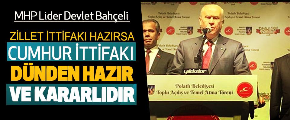 MHP Lider Devlet Bahçeli: Zillet İttifakı Hazırsa, Cumhur İttifakı Dünden Hazır Ve Kararlıdır