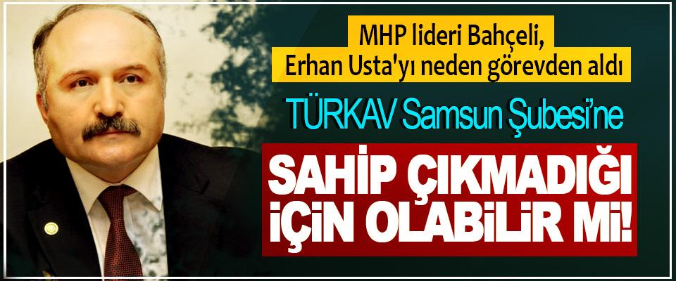 MHP lideri Bahçeli, Erhan Usta'yı neden görevden aldı