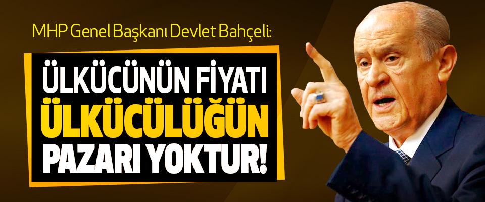 MHP Lideri Bahçeli: Ülkücünün fiyatı ülkücülüğün pazarı yoktur!