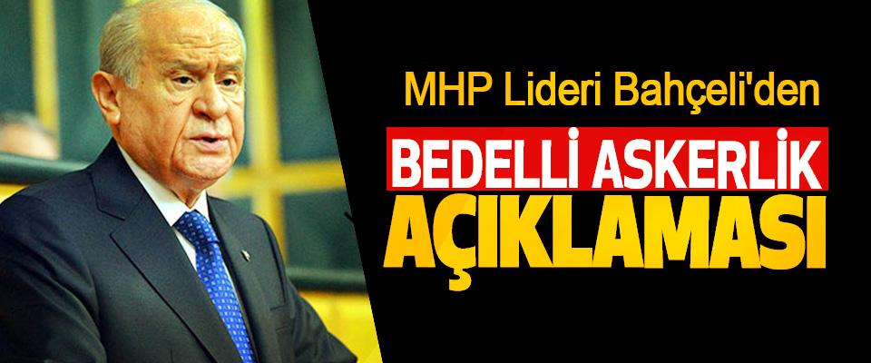 MHP Lideri Bahçeli'den Bedelli Askerlik Açıklaması