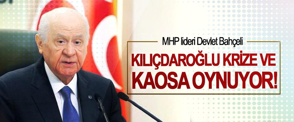 MHP lideri Devlet Bahçeli: Kılıçdaroğlu Krize Ve Kaosa Oynuyor!