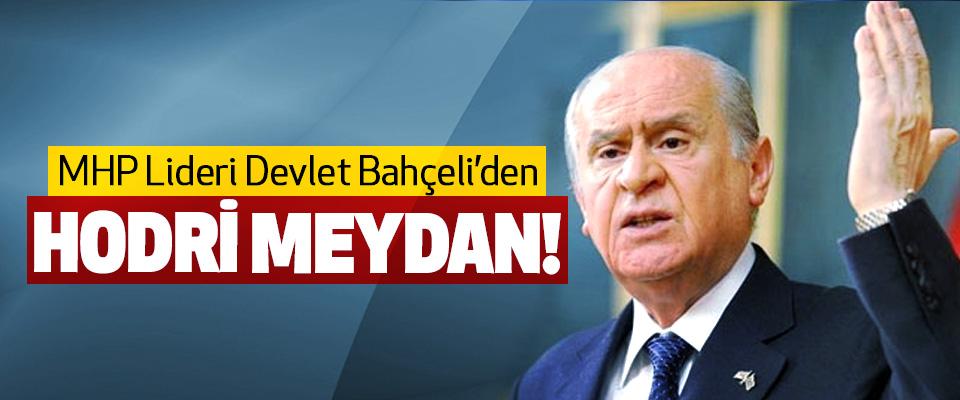 MHP Lideri Devlet Bahçeli'den Hodri meydan!