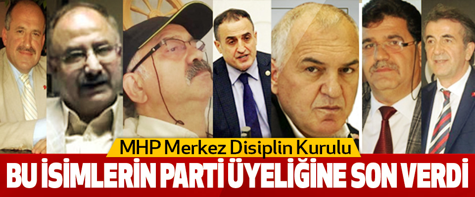 MHP Merkez Disiplin Kurulu Bu isimlerin Parti Üyeliğine Son Verdi