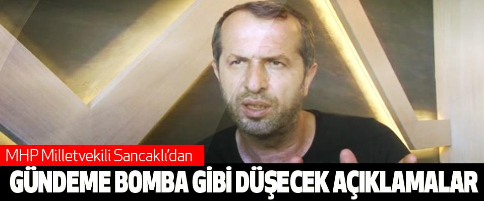 MHP Milletvekili Sancaklı'dan Gündeme Bomba Gibi Düşecek Açıklamalar