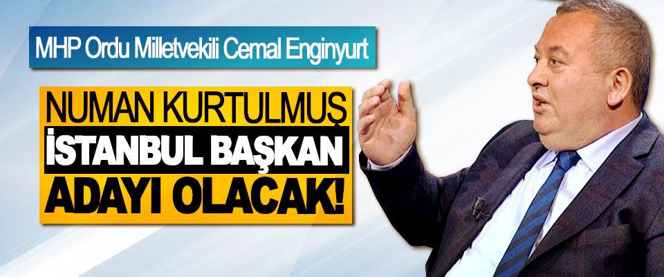 MHP Ordu Milletvekili Cemal Enginyurt: Numan Kurtulmuş İstanbul başkan adayı olacak!