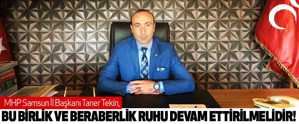 MHP Samsun İl Başkanı Taner Tekin: Bu birlik ve beraberlik ruhu devam ettirilmelidir!