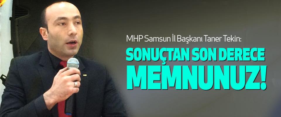 MHP Samsun İl Başkanı Taner Tekin: Sonuçtan son derece memnunuz!